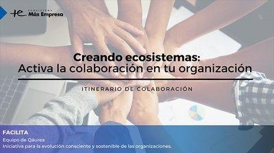Creando Ecosistemas: Activa la Colaboración en tu Organización